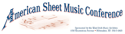 American Sheet Music Conference, October 18 - 19, 2013 - Ward Irish Music Archives